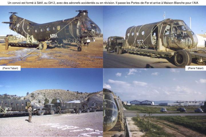 Un convoi est formé à Sétif, au GH 2, avec des aéronefs accidentés ou en révision. Il passe les Portes-de-Fer et arrive à Maison-Blanche pour l