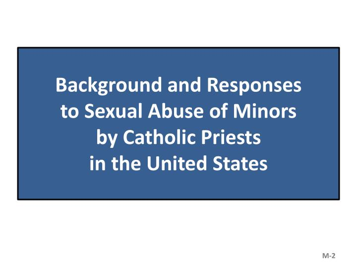 Background and responses to sexual abuse of minors by catholic priests in the united states