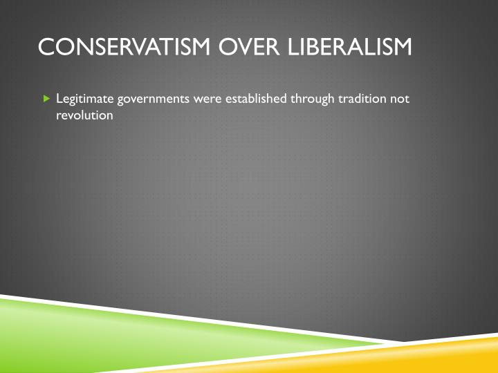 Conservatism over liberalism