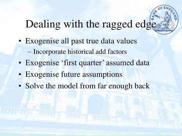 Dealing with the ragged edge