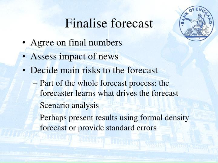 Finalise forecast