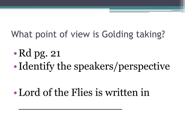 What point of view is Golding taking?