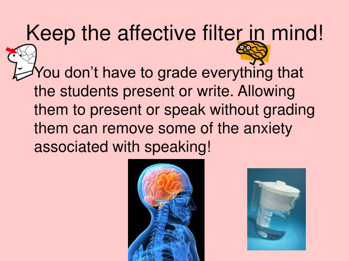 Keep the affective filter in mind!