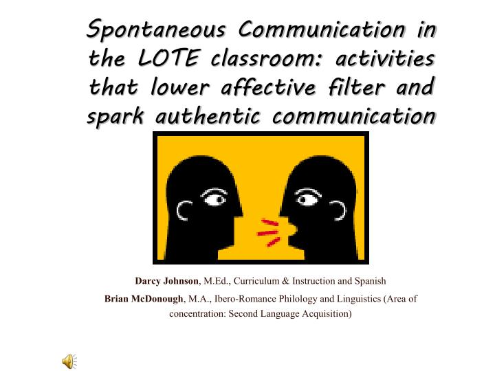 Spontaneous Communication in the LOTE classroom: activities that lower affective filter and spark au...