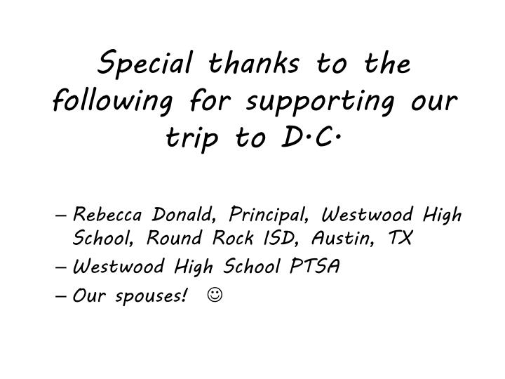 Special thanks to the following for supporting our trip to d c