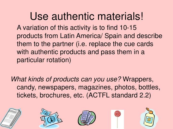 Use authentic materials!