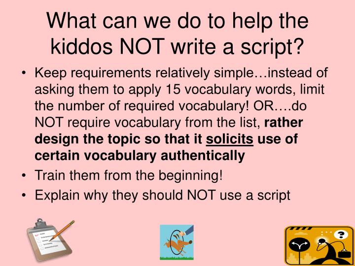 What can we do to help the kiddos NOT write a script?