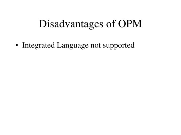 Disadvantages of OPM