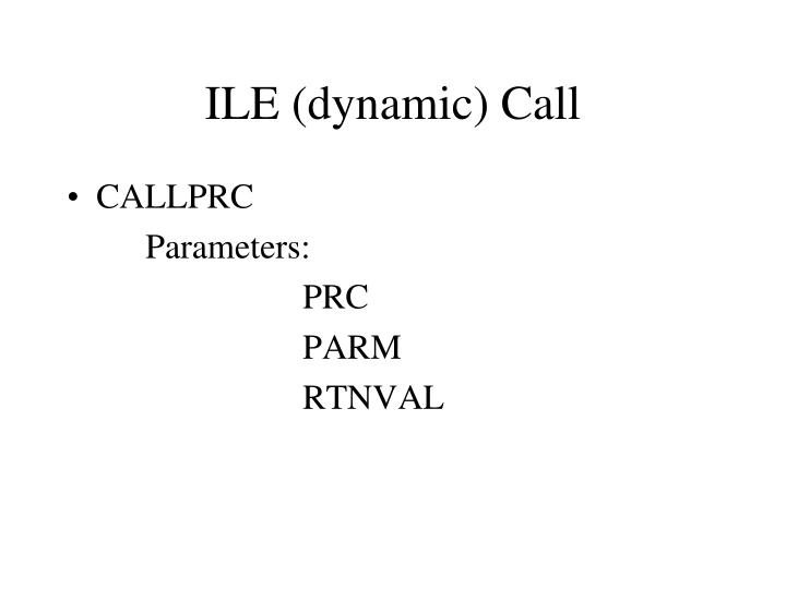 ILE (dynamic) Call