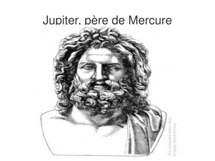 Jupiter, père de Mercure