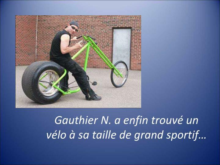 Gauthier N. a enfin trouvé un vélo à sa taille de grand sportif…