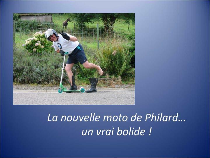La nouvelle moto de Philard…