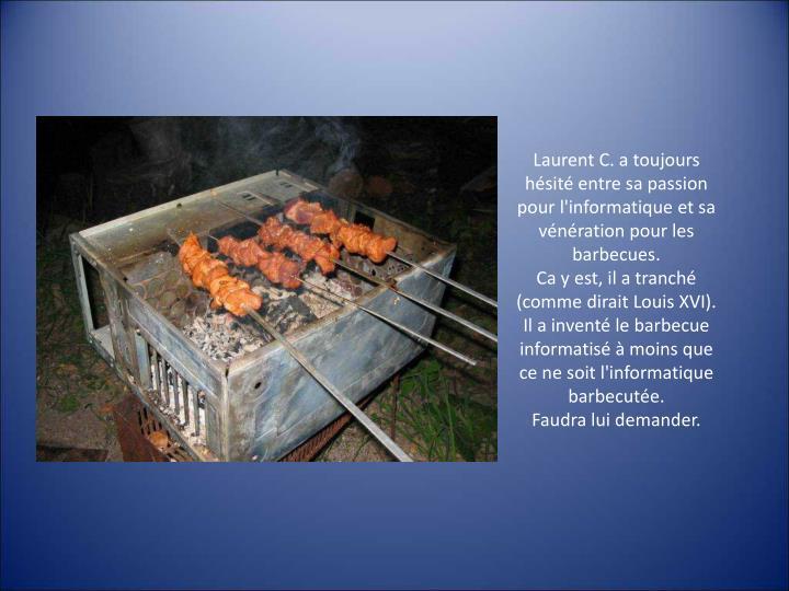 Laurent C. a toujours hésité entre sa passion pour l'informatique et sa vénération pour les barbecues.