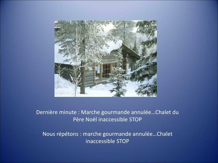 Dernière minute: Marche gourmande annulée…Chalet du Père Noël inaccessible STOP
