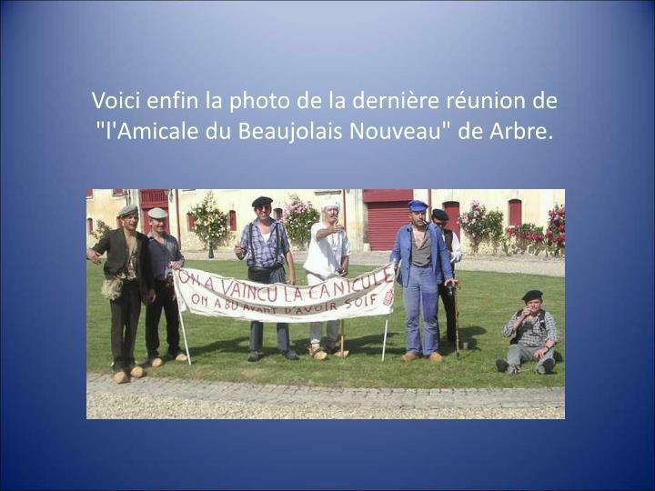 """Voici enfin la photo de la dernière réunion de """"l'Amicale du Beaujolais Nouveau"""" de Arbre."""
