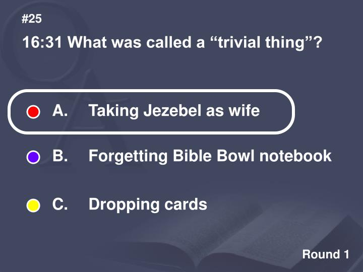 A.  	Taking Jezebel as wife