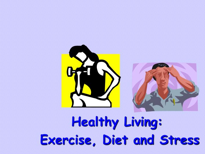 Healthy living exercise diet and stress