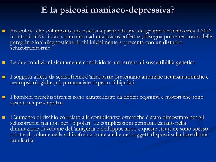 E la psicosi maniaco-depressiva?