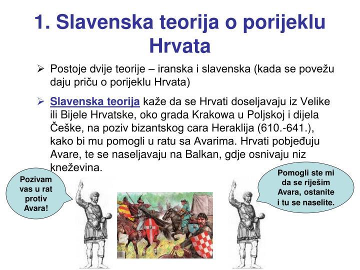 1. Slavenska teorija o porijeklu    Hrvata