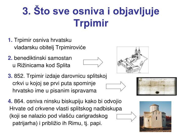 3. Što sve osniva i objavljuje Trpimir