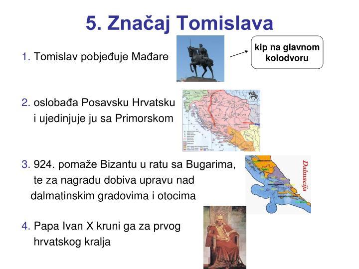 5. Značaj Tomislava