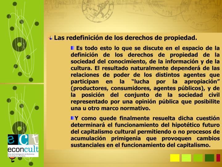 Las redefinición de los derechos de propiedad.