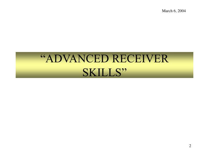 Advanced receiver skills