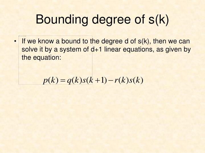 If we know a bound to the degree d of s(k), then we can solve it by a system of d+1 linear equations, as given by the equation: