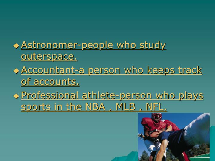 Astronomer-people who study outerspace