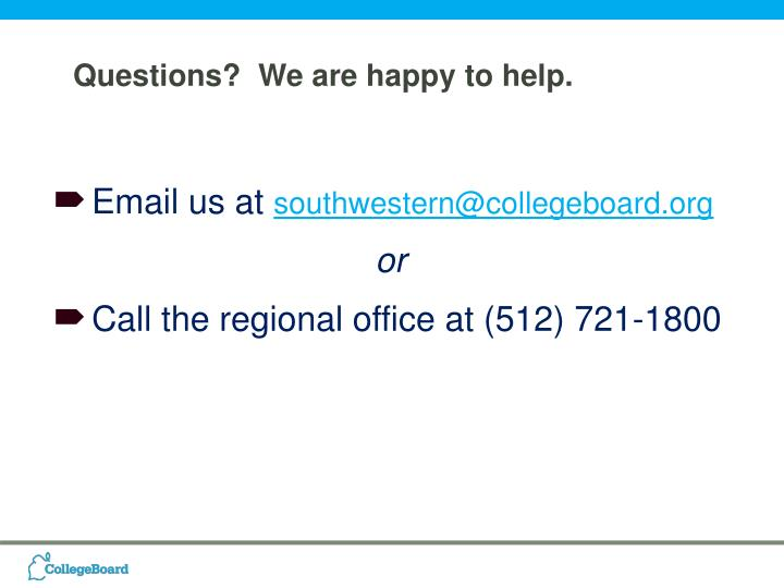 Questions?  We are happy to help.