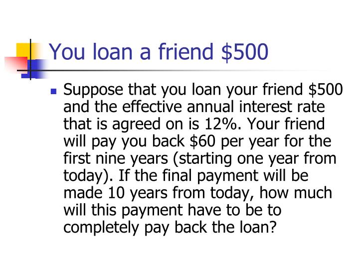 You loan a friend $500