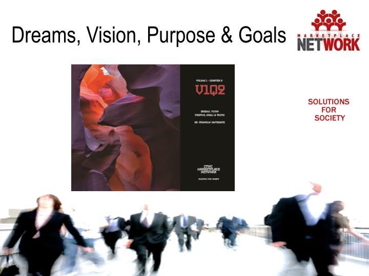 Dreams, Vision, Purpose & Goals