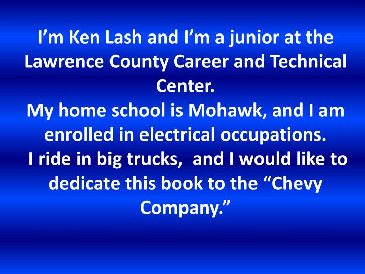 I'm Ken Lash and I'm a junior at the Lawrence County Career and Technical Center.