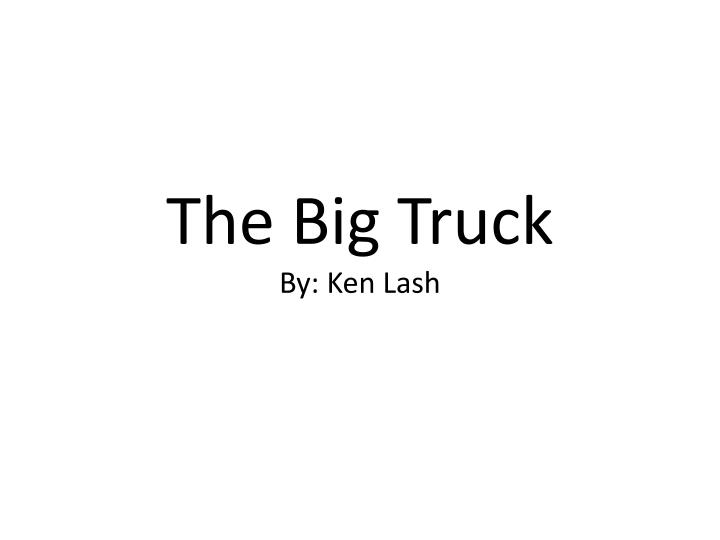 The big truck by ken lash