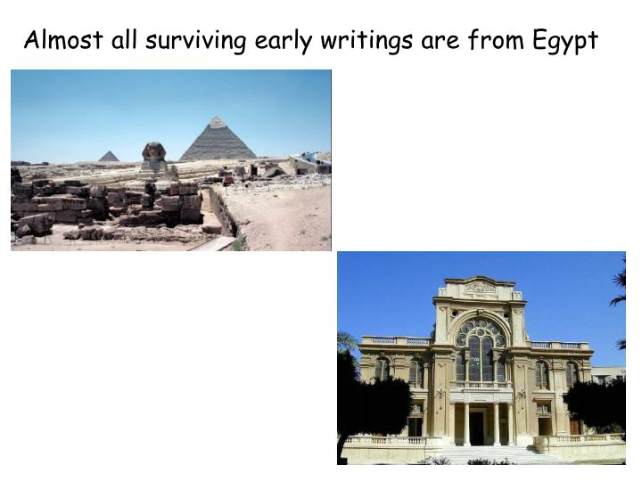 Almost all surviving early writings are from Egypt