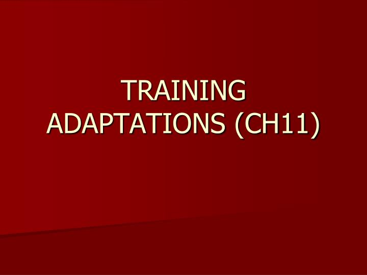 TRAINING ADAPTATIONS (CH11)