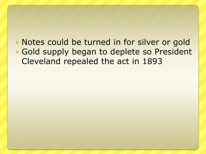 Notes could be turned in for silver or gold