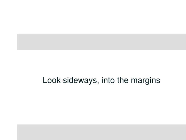 Look sideways, into the margins