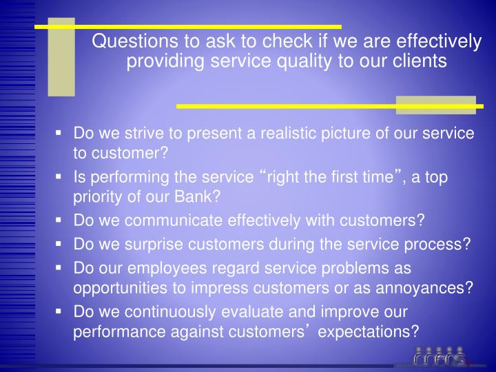 Questions to ask to check if we are effectively providing service quality to our clients