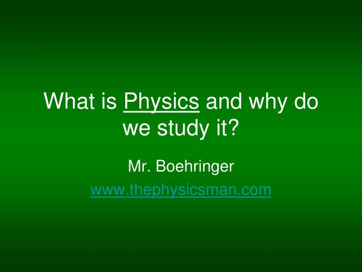 What is physics and why do we study it