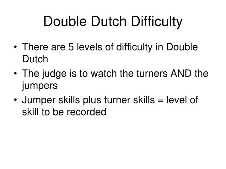 Double Dutch Difficulty