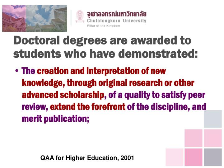 Doctoral degrees are awarded to students who have demonstrated: