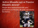 active thumbs up or passive thumbs down