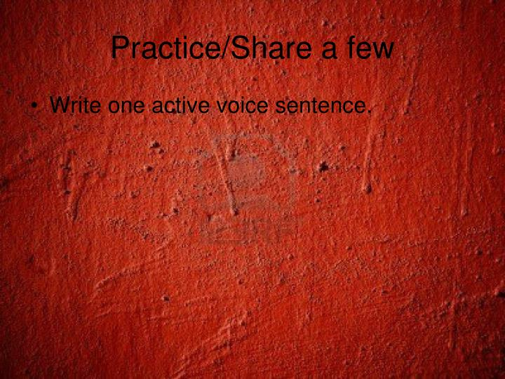 Practice/Share a few