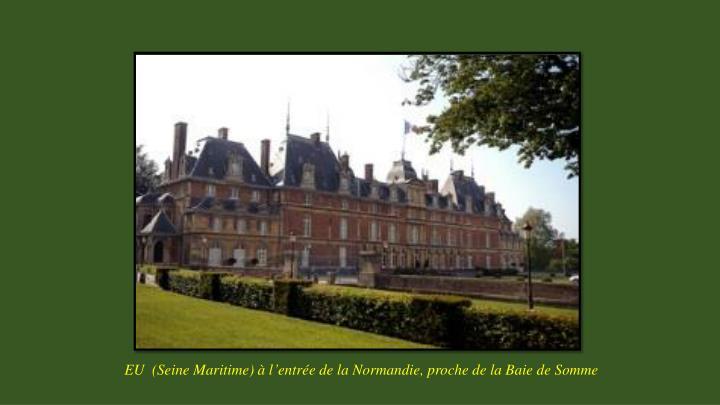 EU  (Seine Maritime) à l'entrée de la Normandie, proche de la Baie de Somme