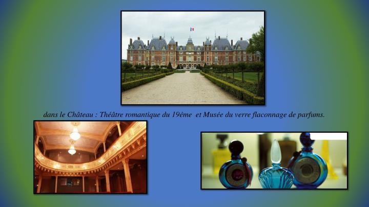 dans le Château : Théâtre romantique du 19éme  et Musée du verre flaconnage de parfums.