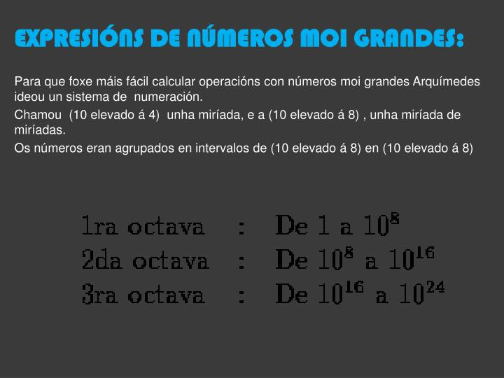 EXPRESIÓNS DE NÚMEROS MOI GRANDES: