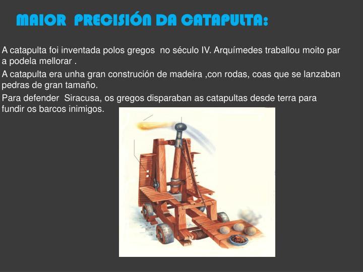 MAIOR  PRECISIÓN DA CATAPULTA:
