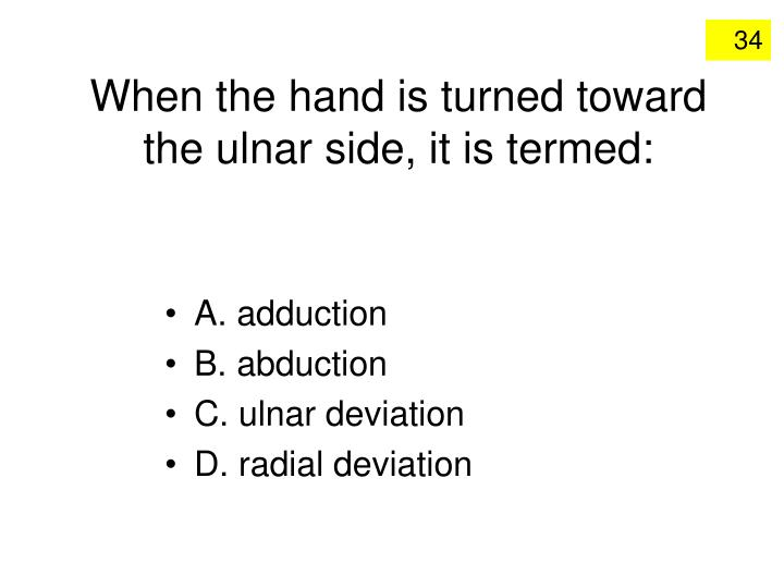 When the hand is turned toward the ulnar side, it is termed: