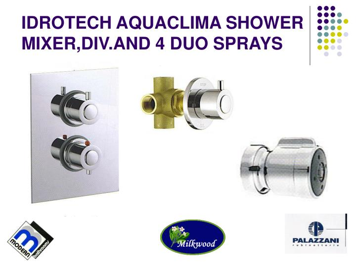 IDROTECH AQUACLIMA SHOWER MIXER,DIV.AND 4 DUO SPRAYS